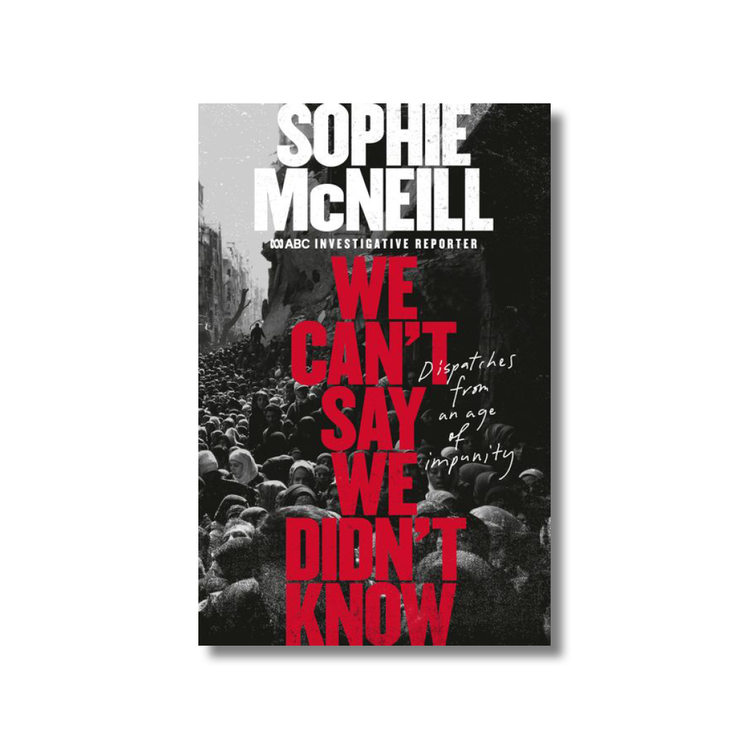 Cover of Sophie McNeill's We Can't Say We Didn't Know.