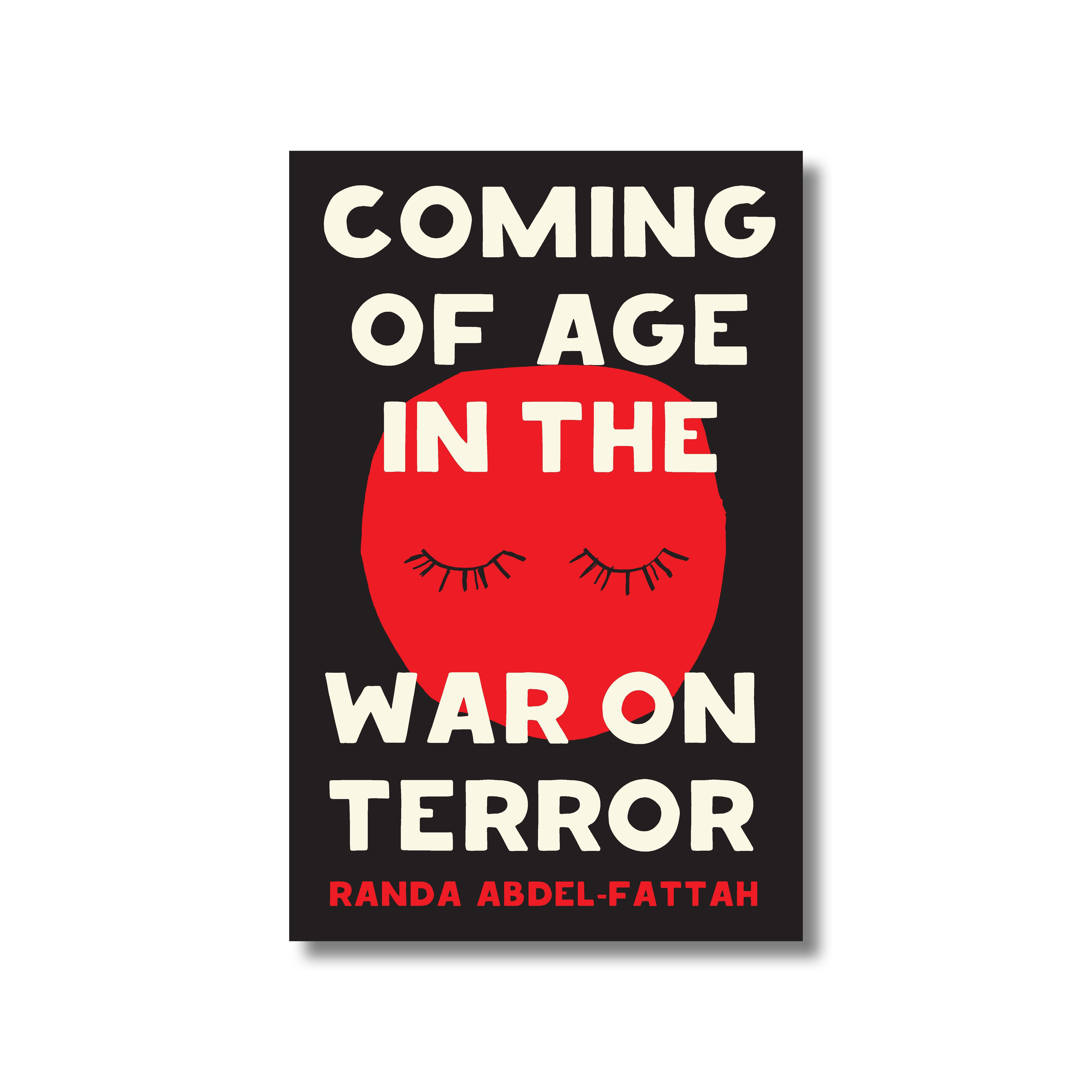 Front cover of Randa Abdel-Fattah's 'Coming of Age in the War of Terror'. The title and author text is in an off-white sans serif font in capitals and is the background is a red dot with closed eyelashes on a black background.