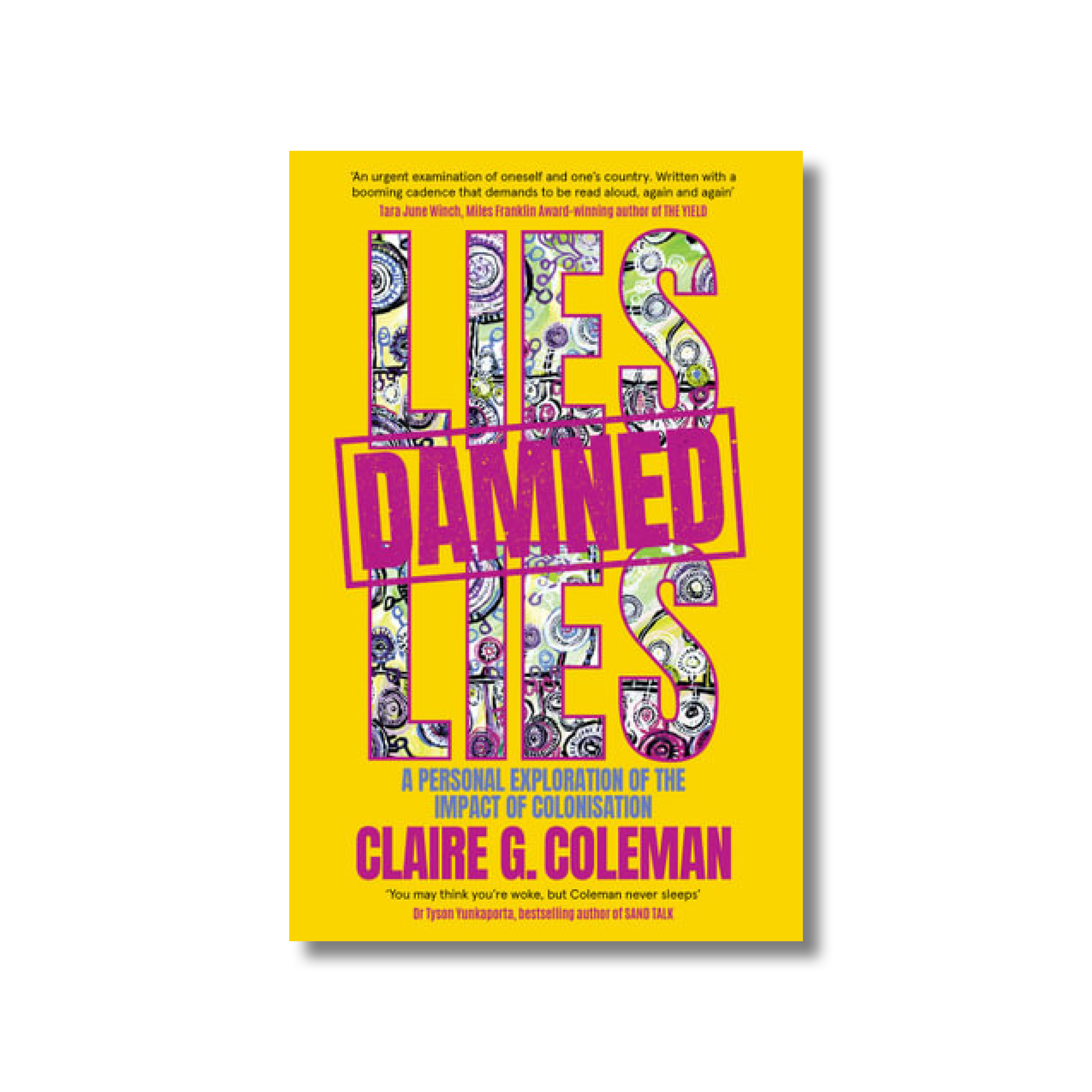 Front cover of Claire G Coleman's 'Lies Damned Lies'. The title is outlined in purple and the inside is filled with Aboriginal Australian art. The background is yellow.