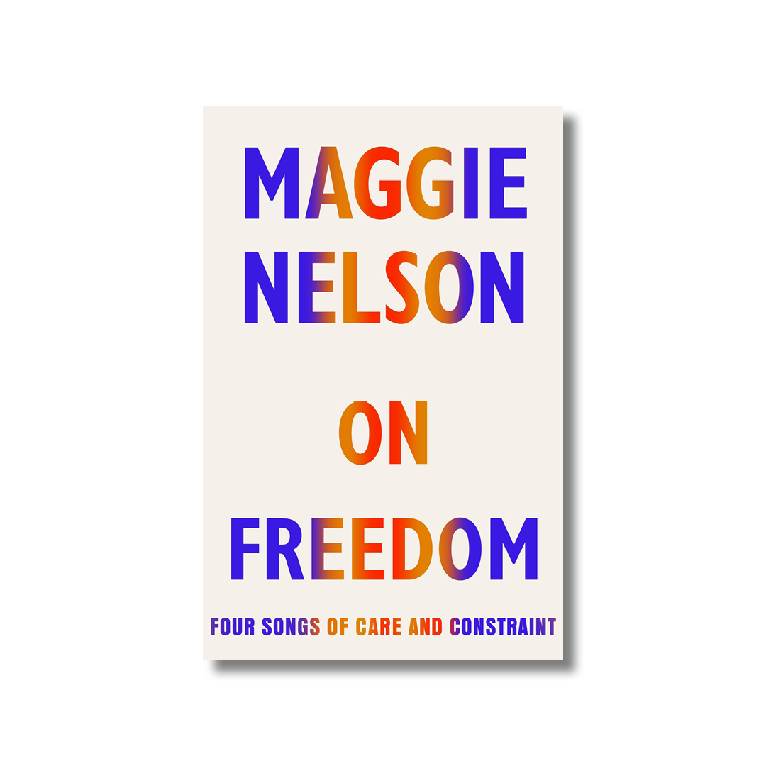 Cover of Maggie Nelson's On Freedom